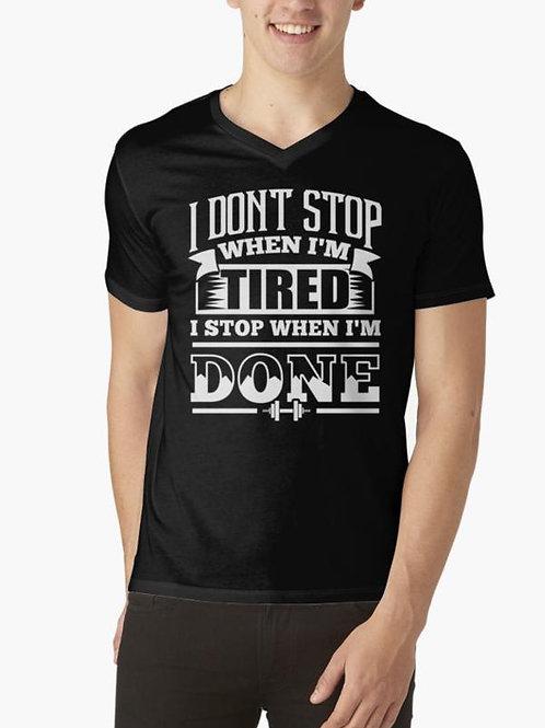 I Don't Stop When I'm Tired I Stop When I'm Done T-shirt