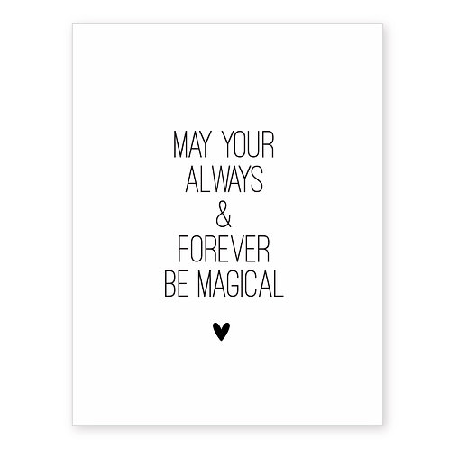 MAY YOUR ALWAYS & FOREVER BE MAGICAL
