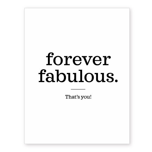 FOREVER FABULOUS. THAT'S YOU!