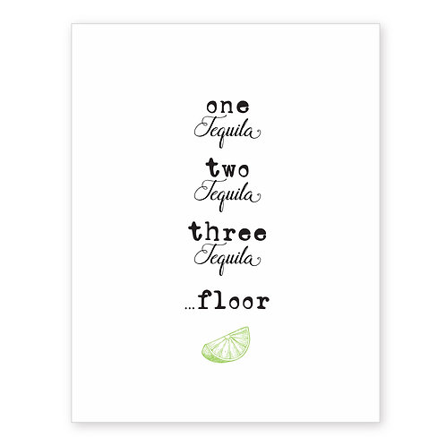 ONE TEQUILA, TWO TEQUILA, THREE TEQUILA...FLOOR.