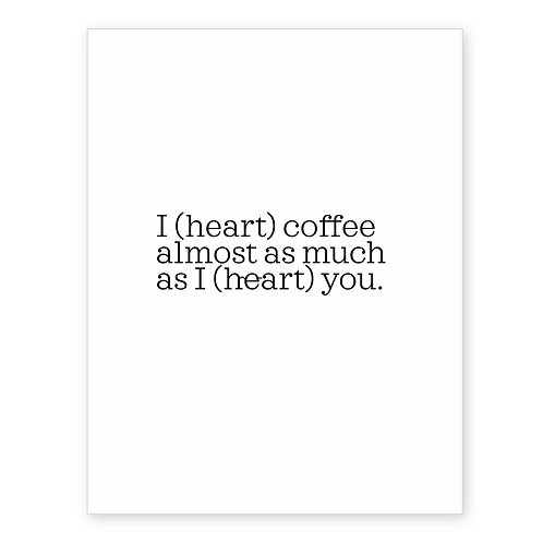 I (HEART) COFFEE ALMOST AS MUCH AS I (HEART) YOU