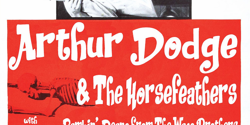 Arthur Dodge & The Horse Feathers w/ Ramblin' Deano from the Waco Brothers