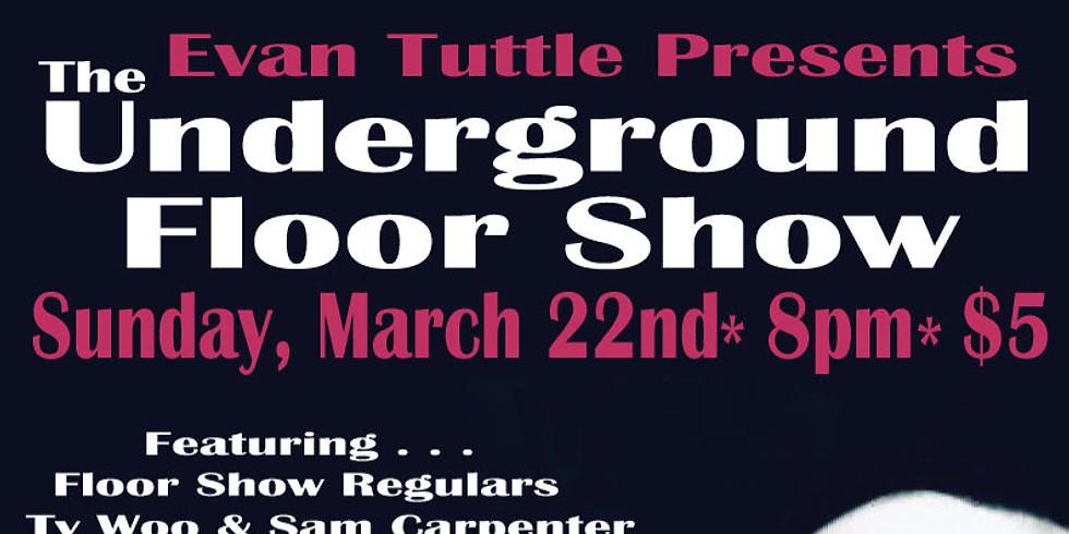 Evan Tuttle Presents- The Underground Floor Show!