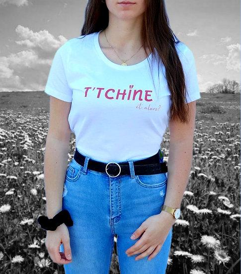 Tee-shirt Femme Blanc ~ T'TCHINE et alors? ~