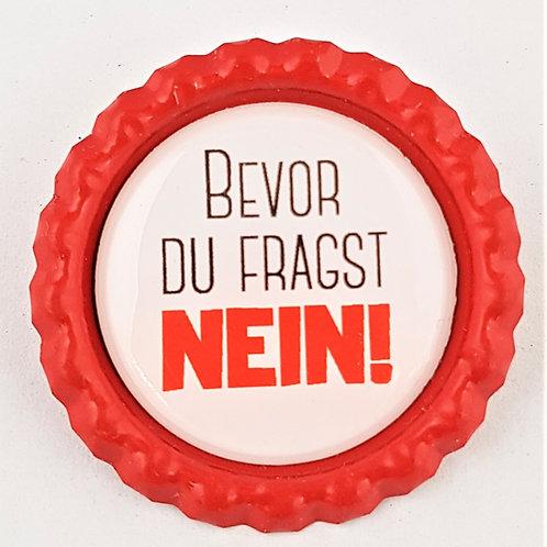 Magnet oder Button Kronkorken - Bevor du fragst NEIN - Kühlschrankmagnet