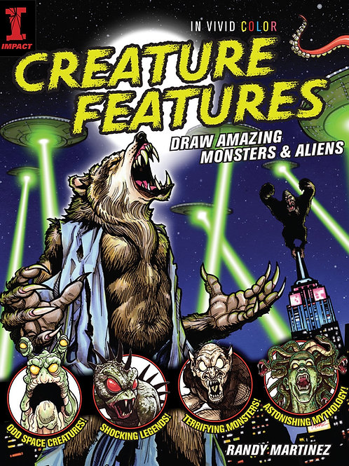 Creature Features:Draw Amazing Monsters and Aliens by Randy Martinez