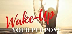 WAKE UP YOUR PURPOSE