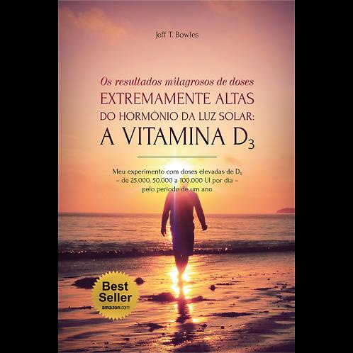 OS RESULTADOS MILAGROSOS DE DOSES EXTREMAMENTE ALTAS DO HORMÔNIO DA LUZ SOLAR: A