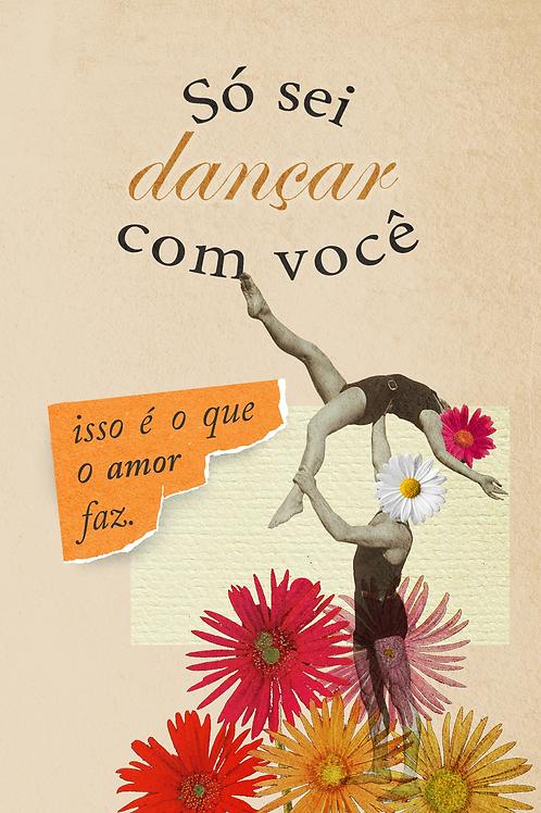Print A5: Dançar com você   @florquesecheire