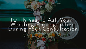 10 THINGS TO ASK YOUR WEDDING PHOTOGRAPHER DURING YOUR CONSULTATION