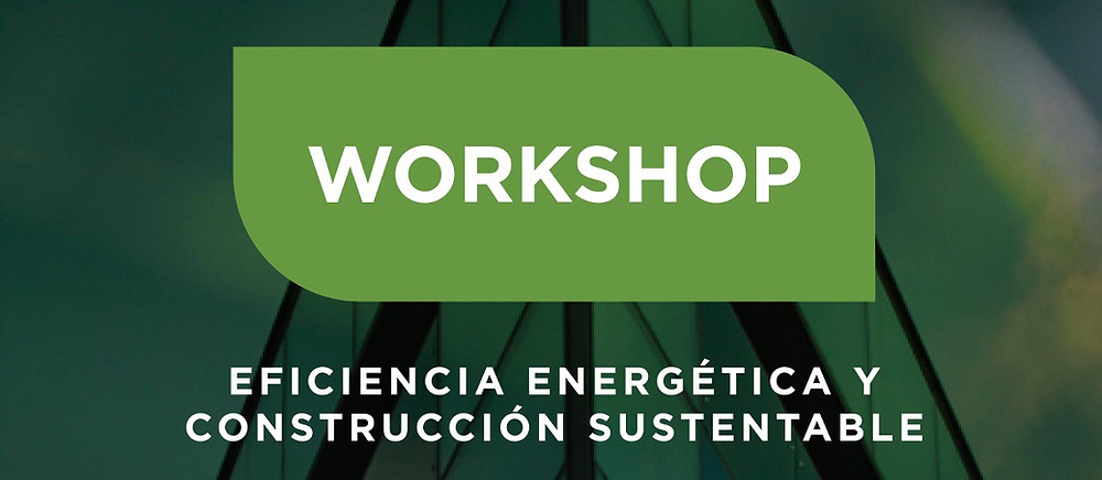 Workshop - Eficiencia energética y construcción sustentable  - WTC - 2019