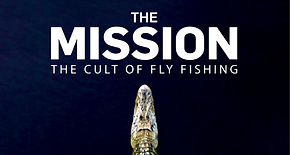 The Mission The Cult of Fly Fishing