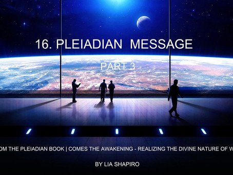 PLEIADIAN MESSAGE - PART 3 | channeled by Lia Shapiro