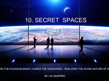 SECRET SPACES - PART 3 | channeled by Lia Shapiro