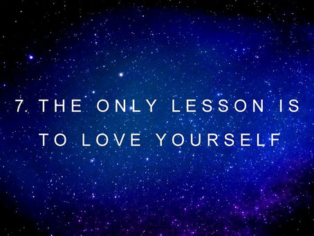 7. THE  ONLY  LESSON  IS  TO  LOVE  YOURSELF | channeled by Barbara Marciniak