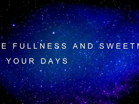 11. THE  FULLNESS  AND  SWEETNESS  OF  YOUR  DAYS | channeled by Barbara Marciniak