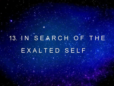 13. IN  SEARCH  OF  THE  EXALTED  SELF | channeled by Barbara Marciniak