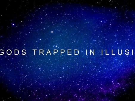 14. GODS  TRAPPED  IN  ILLUSION   channeled by Barbara Marciniak