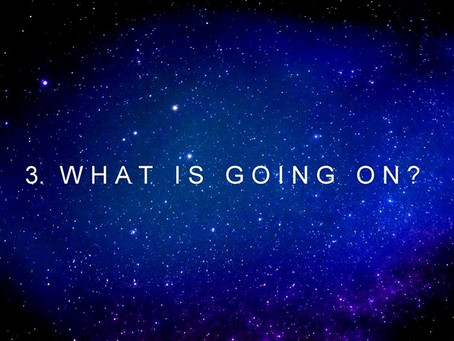 3. WHAT  IS  GOING  ON? | channeled by Barbara Marciniak