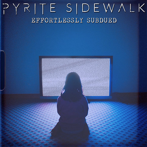 EFFORTLESSLY SUBDUED by Pyrite Sidewalk