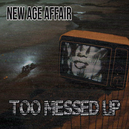 TOO MESSED UP by New Age Affair