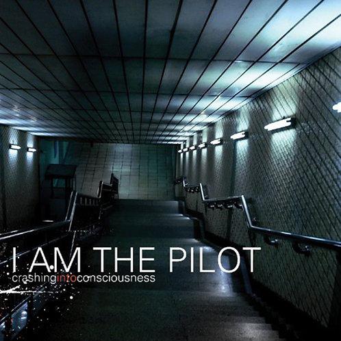 CRASHING INTO CONSCIOUSNESS by I Am the Pilot
