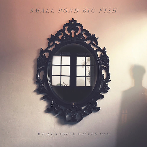 WICKED YOUNG WICKED OLD by Small Pond Big Fish