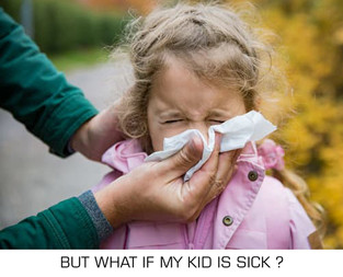 But what if my kid is sick