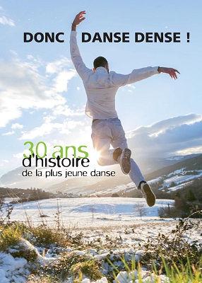 Donc Danse Dense ! 30 ans d'histoire de la plus jeune danse. Annette Jeannot, Christophe Martin, Philippe Verrièle