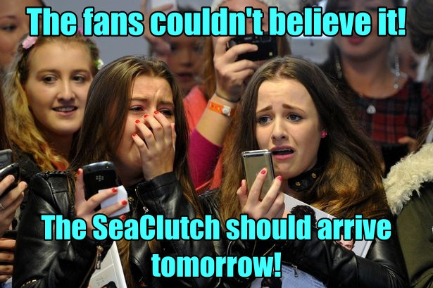 The Factory Says The SeaClutch Will Be Here Tomorrow!