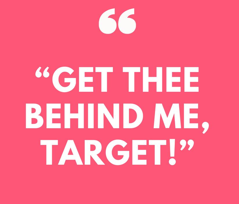 Get Thee Behind Me, Target!