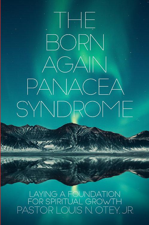 The Born Again Panacea Syndrome