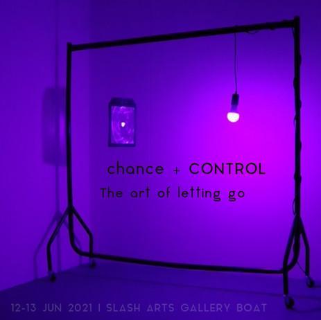 Exhibition: chance + CONTROL: The Art of Letting Go   Slash Arts, London, 2021
