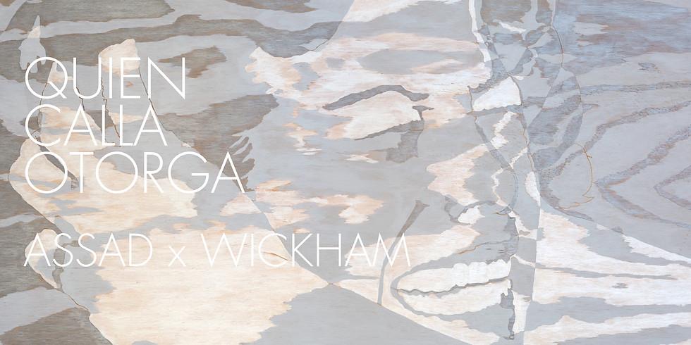 Opening Night Event - Quien Calla, Otorga | Assad x Wickham
