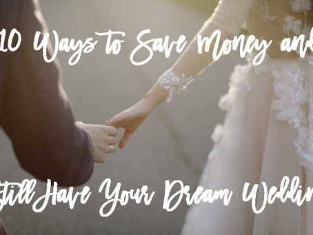10 Ways to Save Money and Still Have Your Dream Wedding