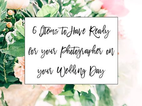 6 Items to have Ready for you Photographer on the Wedding Day