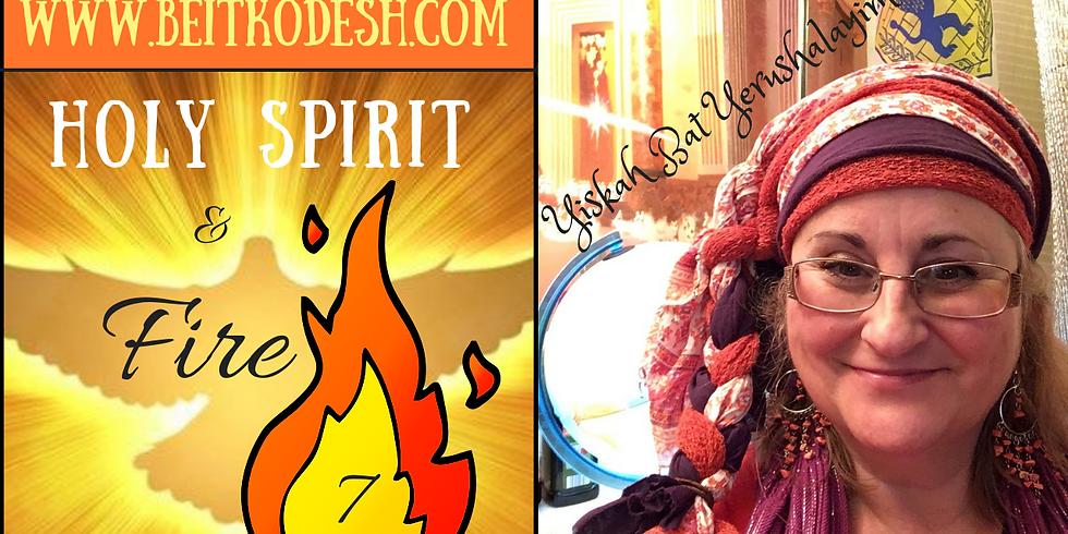 Holy Spirit & Fire 🔥 Part 7 @ Yiskah Bat Yerushalayim's YouTube Channel