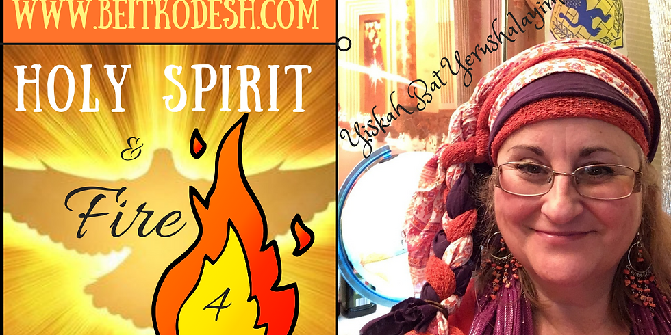 Holy Spirit & Fire 🔥 (4)  @ Yiskah Bat Yerushalayim's YouTube Channel