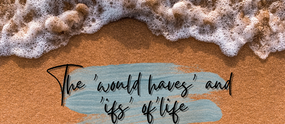 The 'would haves' and 'ifs' of life