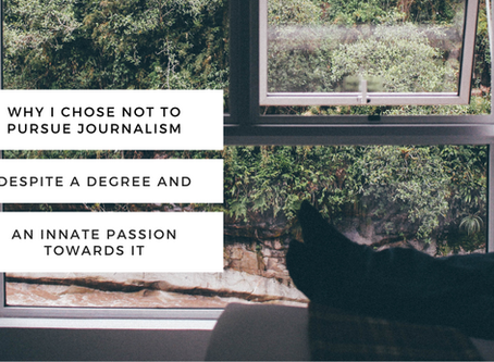 Why I Chose Not To Pursue Journalism Despite A Degree And An Innate Passion Towards It