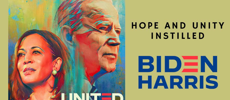 Hope and Unity Instilled - Biden Harris 2020