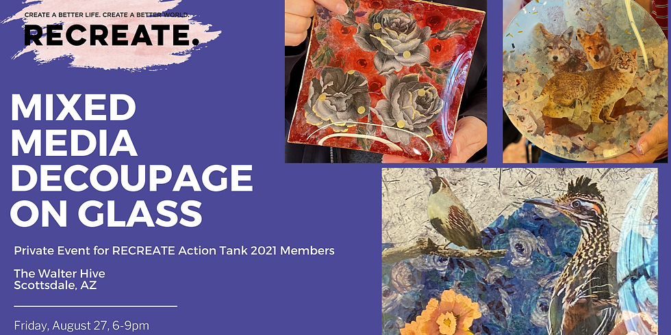 RECREATE Action Tank Member Private Event - Mixed Media Decoupage on Glass Class!