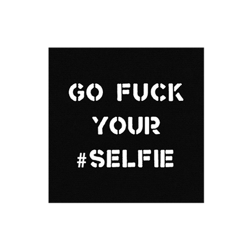 PATCH 'GO FUCK YOUR #SELFIE'