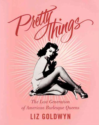 PRETTY THINGS: BURLESQUE QUEENS (SOFT COVER)