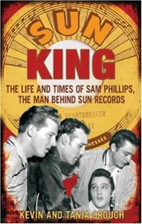 SUN KING: LIFE TIMES SAM PHILLIPS