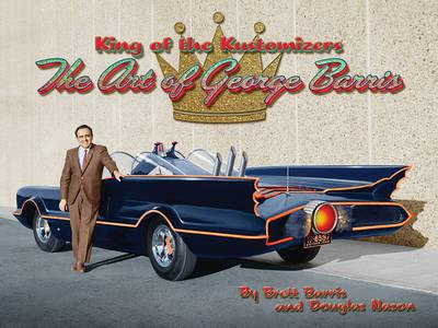 KING OF THE KUSTOMIZERS : THE ART OF GEORGE BARRIS
