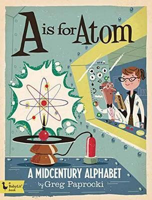 A IS FOR ATOM - A MIDCENTURY ALPHABET