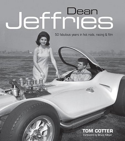 DEAN JEFFRIES: 50 FABULOUS YEARS IN HOT RODS