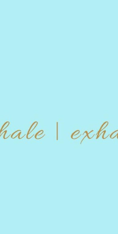 INHALE _ EXHALE