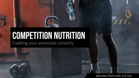 Competition Nutrition - Fuelling your workouts correctly